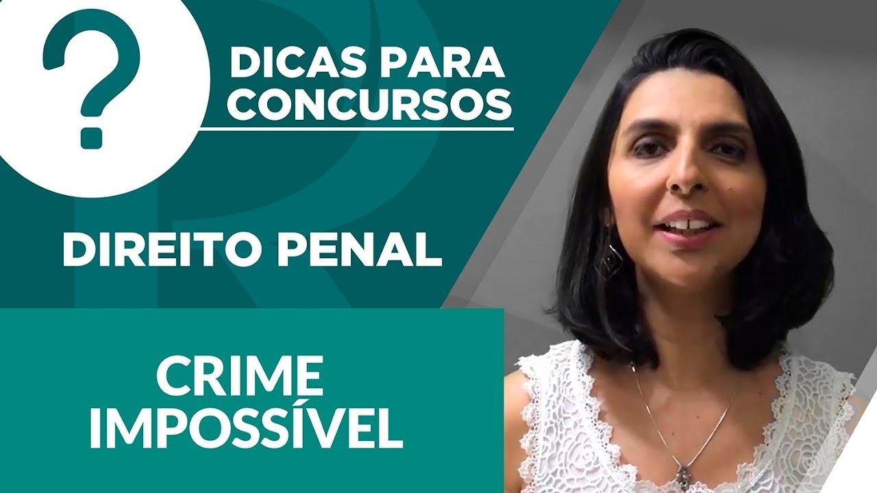 DIREITO PENAL - Crime Impossível - Dicas para concursos - 05
