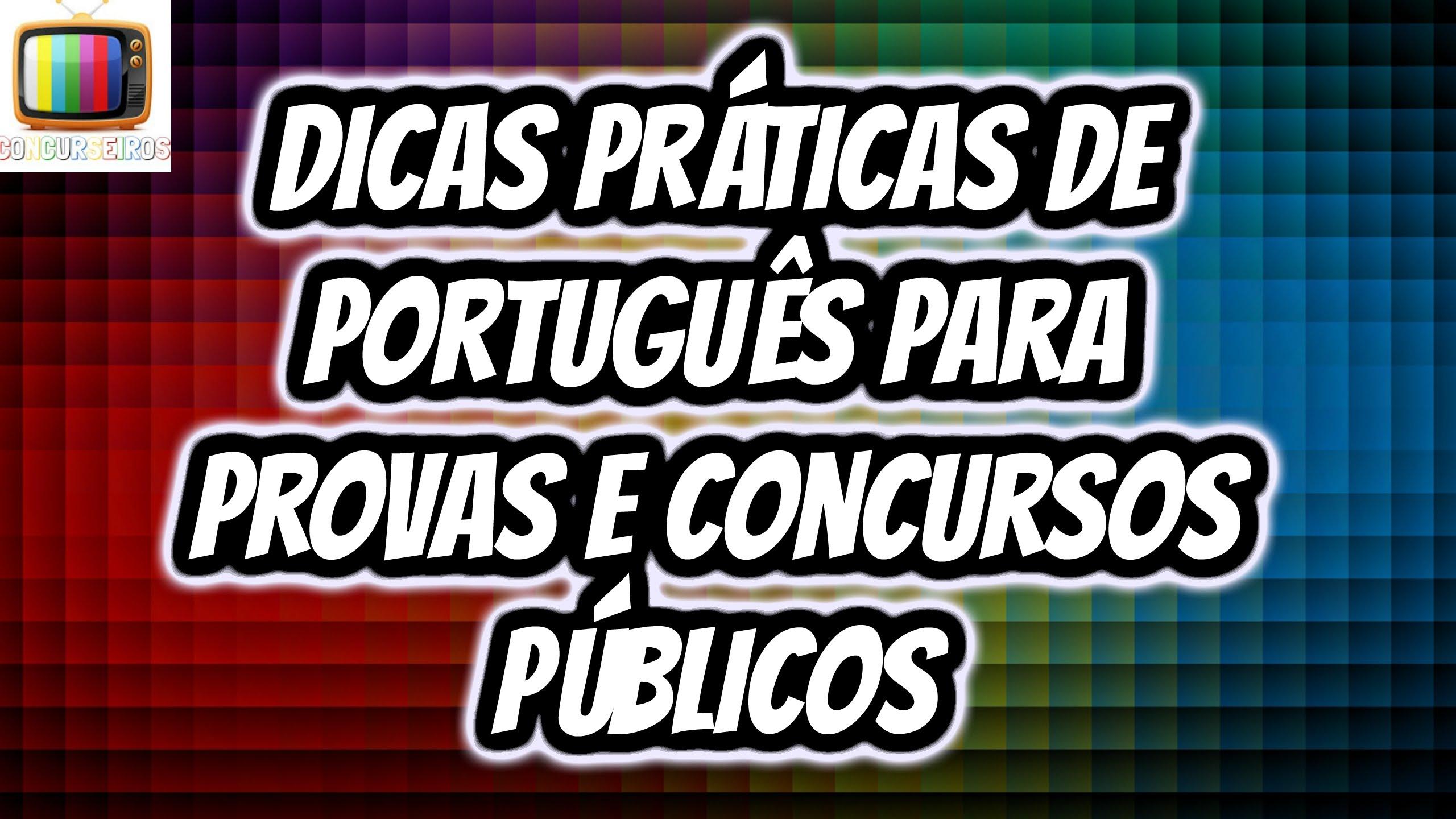 Dicas Práticas de Português Para Provas e Concursos Públicos!