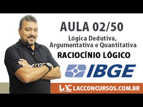 Aula 02/50 - Concurso IBGE 2016 - Lógica Dedutiva, Argumentativa e Quantitativa