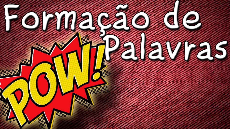 Formação de Palavras - Aula gratuita de língua portuguesa para concurso vestibular e ENEM
