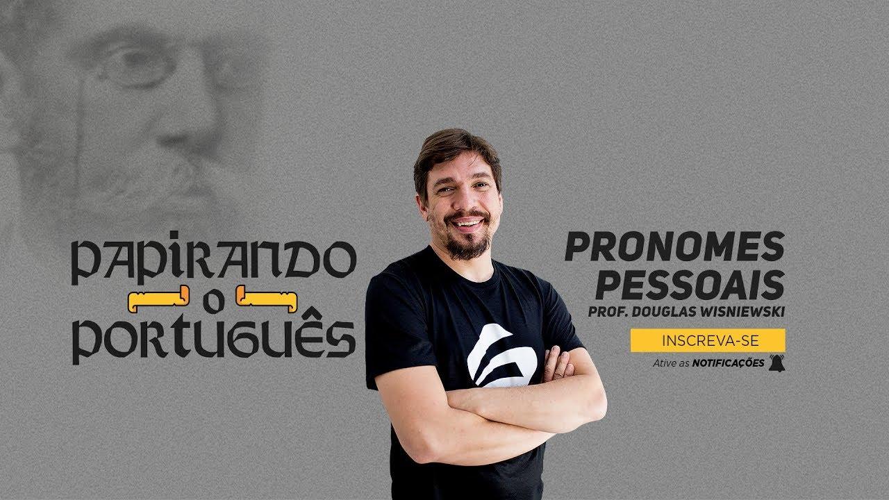 Pronomes Pessoais - Prof. Douglas Wisniewski - PAPIRANDO O PORTUGUÊS - Aula 03 - Focus Concursos