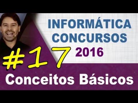 Conceitos Básicos de Informática para Concursos - Aula 17 - Rodrigo Schaeffer