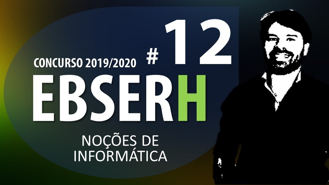 Concurso EBSERH 2019 2020 - Noções de Informática Aula 12