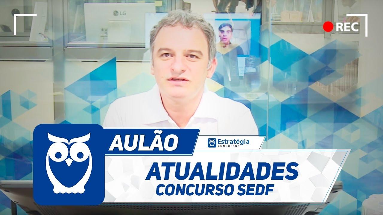 Aula Gratuita de Atualidades p/ Concurso SEDF