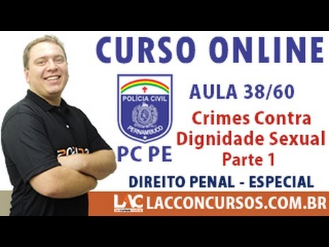 Aula 38/60 - Concurso PC PE 2016 - Crimes Contra Dignidade Sexual Parte 1