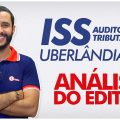 Concurso ISS Uberlândia: Auditor Fiscal Tributário -  Análise do Edital