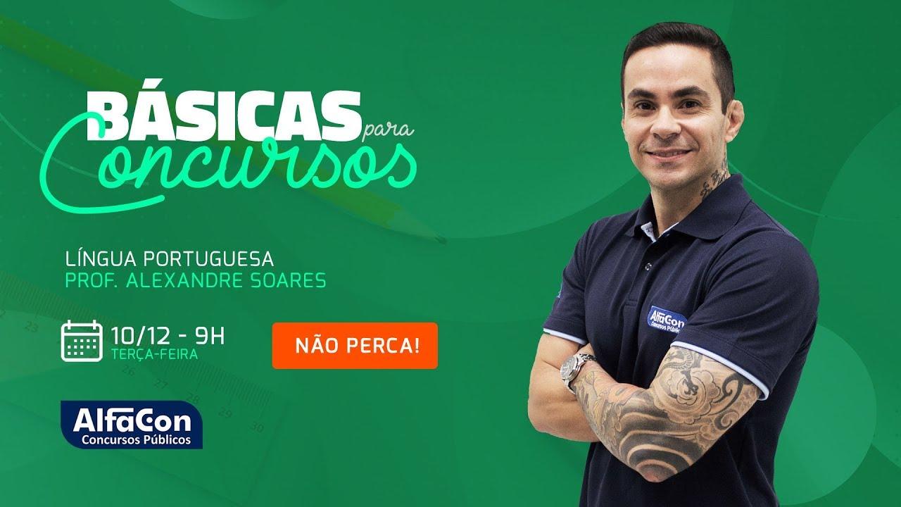 Aula de Língua Portuguesa para Concursos - Prof. Alexandre Soares - AO VIVO - AlfaCon