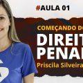 Aula #01 - Começando do Zero - Direito Penal com Priscila Silveira  - Focus Concursos