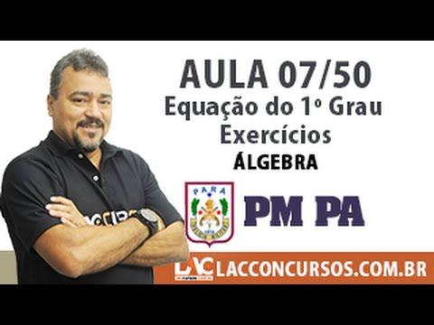 Aula 07/60 - Concurso PM PA 2016 - Equação do 1º Grau - Exercícios