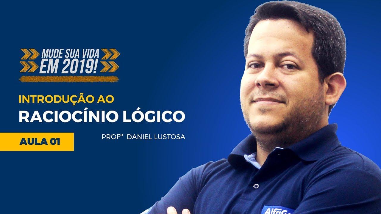Introdução ao Raciocínio Lógico para Concursos - Aula #01 - Daniel Lustosa - Mude Sua Vida - Alfacon