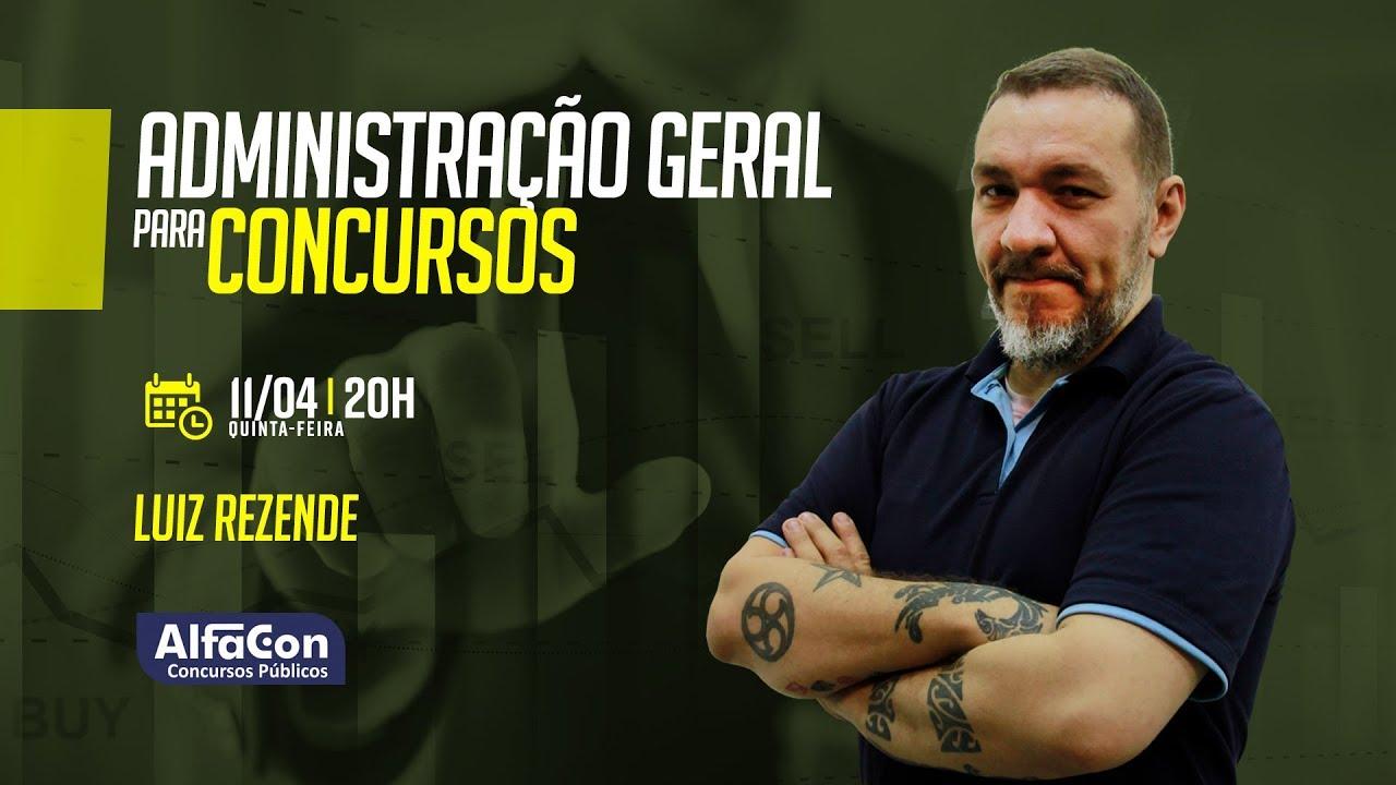 Aula de Administração Geral para Concursos - Ao Vivo - Prof. Luiz Rezende - Alfacon