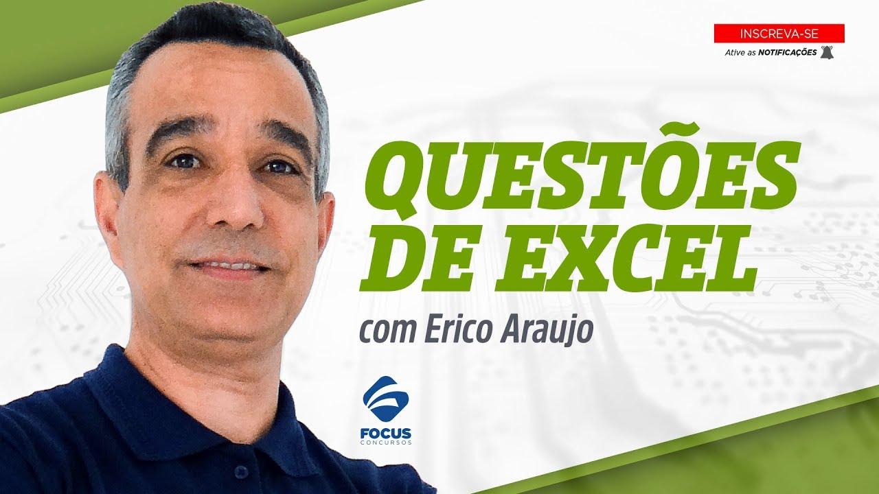 Informática com Erico Araujo - Questões de Excel -  Focus Concursos