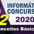 Conceitos Básicos de Informática para Concursos 2020 - Aula 2