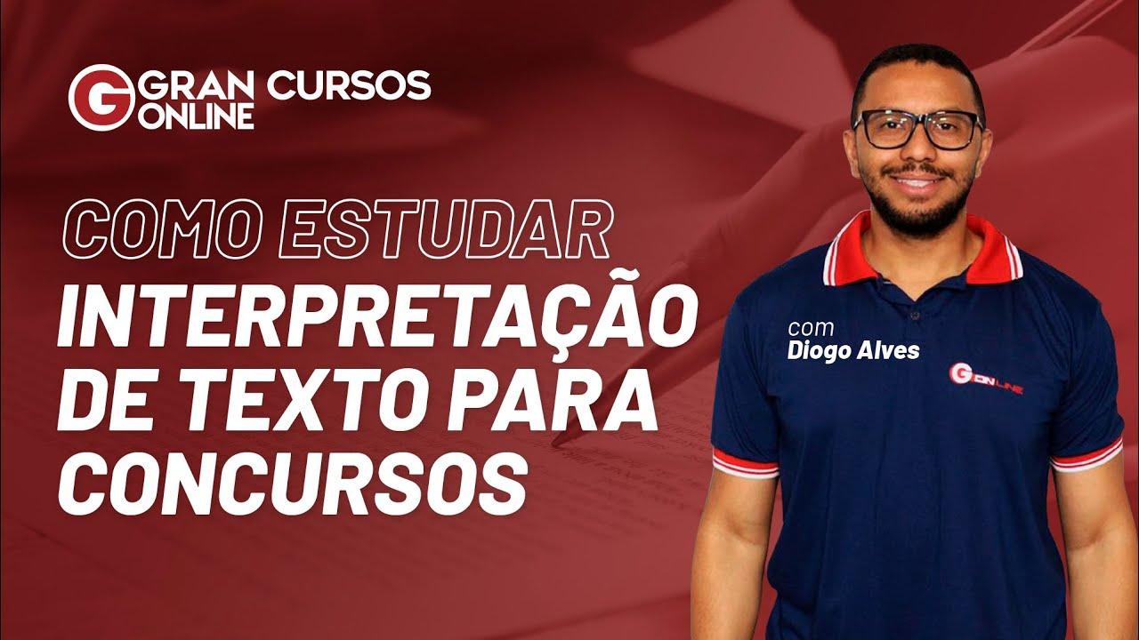 Estudar para concurso: Interpretação de texto para concursos: Veja como estudar - com Diogo Alves