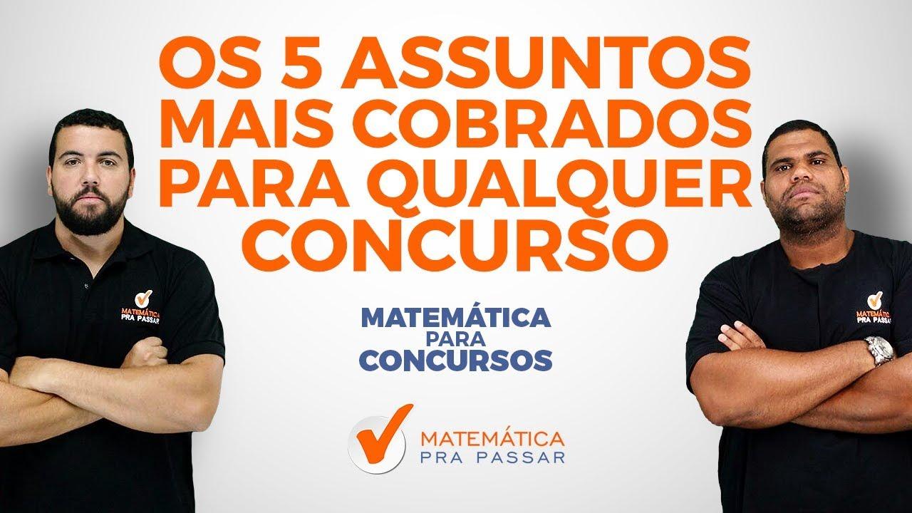 Matemática para Concursos: 5 Assuntos Mais Cobrados em Qualquer Prova de Matemática.